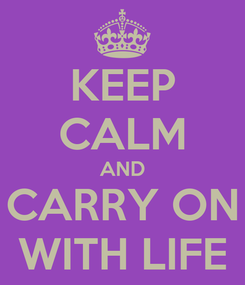 Poster: KEEP CALM AND CARRY ON WITH LIFE