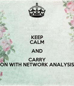 Poster: KEEP CALM AND CARRY ON WITH NETWORK ANALYSIS