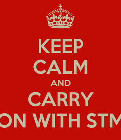 Poster: KEEP CALM AND CARRY ON WITH STM