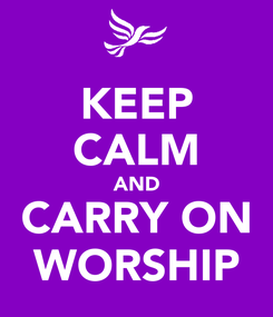 Poster: KEEP CALM AND CARRY ON WORSHIP