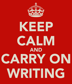 Poster: KEEP CALM AND CARRY ON WRITING