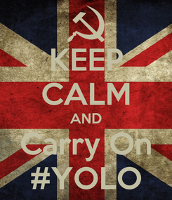 Poster: KEEP CALM AND Carry On #YOLO