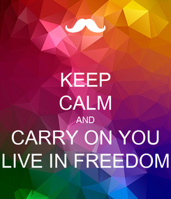 Poster: KEEP CALM AND CARRY ON YOU LIVE IN FREEDOM