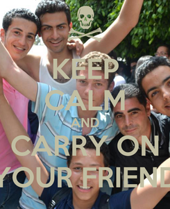 Poster: KEEP CALM AND CARRY ON YOUR FRIEND