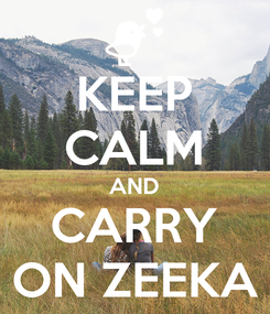 Poster: KEEP CALM AND CARRY ON ZEEKA