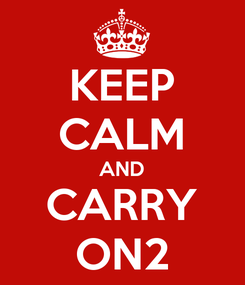 Poster: KEEP CALM AND CARRY ON2