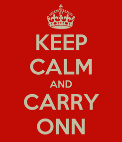 Poster: KEEP CALM AND CARRY ONN