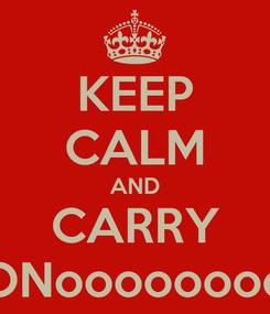 Poster: KEEP CALM AND CARRY ONoooooooo