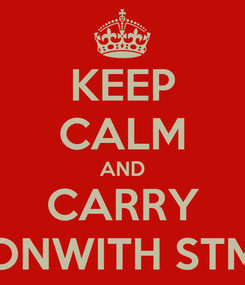 Poster: KEEP CALM AND CARRY ONWITH STM