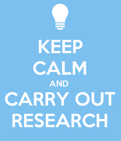 Poster: KEEP CALM AND  CARRY OUT RESEARCH