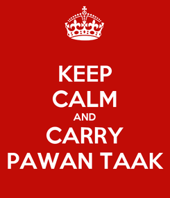 Poster: KEEP CALM AND CARRY PAWAN TAAK