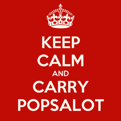 Poster: KEEP CALM AND CARRY POPSALOT