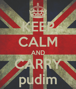 Poster: KEEP CALM AND CARRY pudim