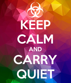 Poster: KEEP CALM AND CARRY QUIET