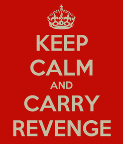 Poster: KEEP CALM AND CARRY REVENGE