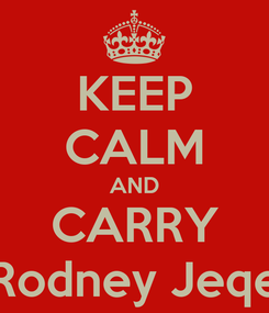 Poster: KEEP CALM AND CARRY Rodney Jeqe