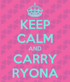 Poster: KEEP CALM AND CARRY RYONA