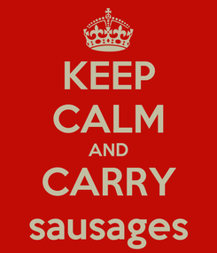 Poster: KEEP CALM AND CARRY sausages