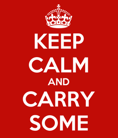 Poster: KEEP CALM AND CARRY SOME