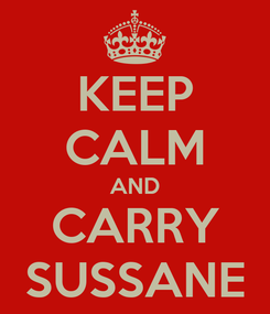 Poster: KEEP CALM AND CARRY SUSSANE