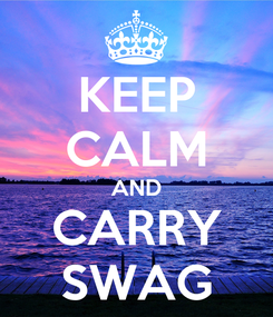 Poster: KEEP CALM AND CARRY SWAG