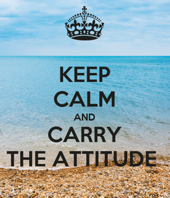 Poster: KEEP CALM AND CARRY THE ATTITUDE
