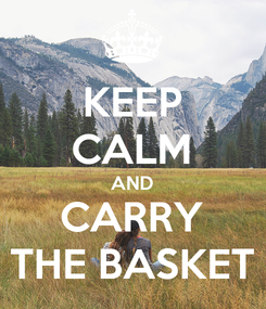 Poster: KEEP CALM AND CARRY THE BASKET