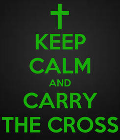 Poster: KEEP CALM AND CARRY THE CROSS