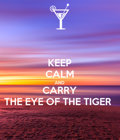 Poster: KEEP CALM AND CARRY THE EYE OF THE TIGER