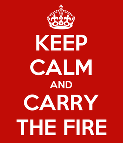 Poster: KEEP CALM AND CARRY THE FIRE
