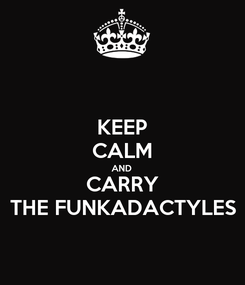 Poster: KEEP CALM AND CARRY THE FUNKADACTYLES