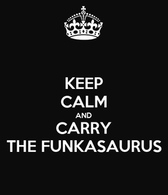Poster: KEEP CALM AND CARRY THE FUNKASAURUS