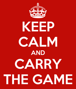 Poster: KEEP CALM AND CARRY THE GAME