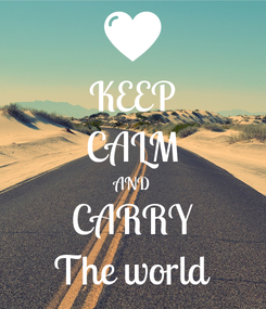 Poster: KEEP CALM AND CARRY The world