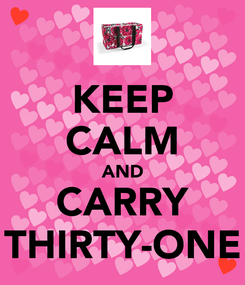 Poster: KEEP CALM AND CARRY THIRTY-ONE