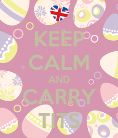 Poster: KEEP CALM AND CARRY TITS