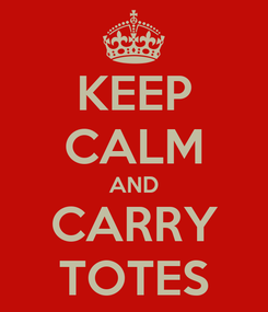 Poster: KEEP CALM AND CARRY TOTES