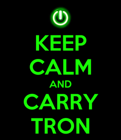 Poster: KEEP CALM AND CARRY TRON
