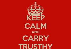 Poster: KEEP CALM AND CARRY TRUSTHY