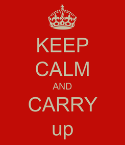 Poster: KEEP CALM AND CARRY up
