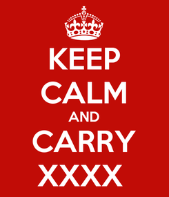 Poster: KEEP CALM AND CARRY XXXX