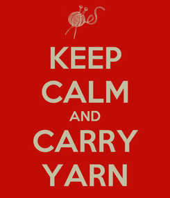 Poster: KEEP CALM AND CARRY YARN