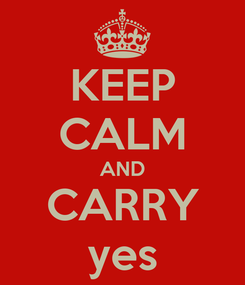 Poster: KEEP CALM AND CARRY yes