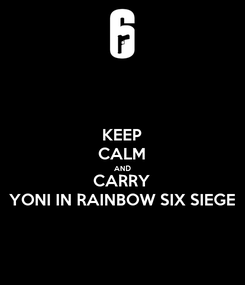 Poster: KEEP CALM AND CARRY YONI IN RAINBOW SIX SIEGE