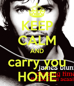 Poster: KEEP CALM AND carry you HOME