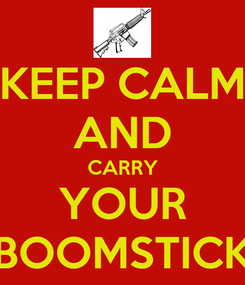Poster: KEEP CALM AND CARRY YOUR BOOMSTICK