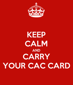 Poster: KEEP CALM AND CARRY YOUR CAC CARD