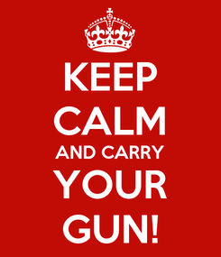 Poster: KEEP CALM AND CARRY YOUR GUN!