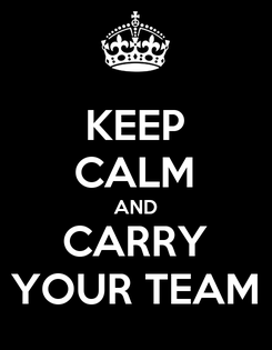 Poster: KEEP CALM AND CARRY YOUR TEAM