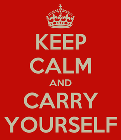 Poster: KEEP CALM AND CARRY YOURSELF
